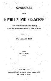 Comentarii della rivoluzione francese: dalla congregazione degli Stati generali fino al ristabilimento dei Borboni sul trono di Francia, Volume 4