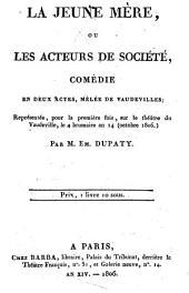 La jeune mére; ou, Les acteurs de société, comédie en deux actes, mèlée de vaudevilles