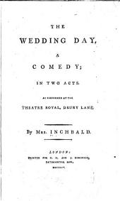 The wedding day: a comedy; in two acts, Volume 49, Issue 8