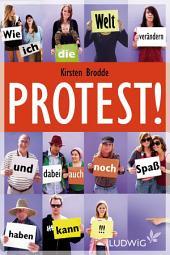 Protest!: Wie ich die Welt verändern und dabei auch noch Spaß haben kann