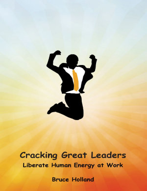 Cracking Great Leaders  Liberate Human Energy At Work