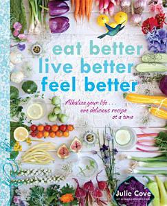 Eat Better  Live Better  Feel Better Book