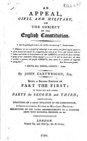 n Appeal, Civil and Military, on the Subject of the English Constitution ... Being a second edition of part the first: to which are now added, parts the second and third, containing strictures on a gross violation of the constitution, etc. [With a map.]