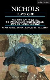 Nichols Plays: 1: Day in the Death of Joe Egg;The National Health; Hearts and Flowers; The Freeway; Forget-me-not Lane