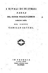 I rivali di se stessi farsa del signor Pigault-Lebrun traduzione inedita del signor Camillo Sacchi