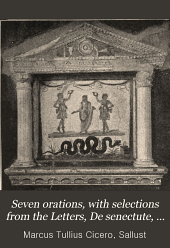 Seven Orations, with Selections from the Letters, De Senectute, and Sallust's Bellum Catilinae