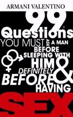 99 Questions You Must Ask a Man Before Sleeping with Him and Definitely Before Having SEX