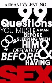 99 Questions You Must Ask a Man Before Sleeping with Him and Definitely Before Having SEX: How To Marry The Right Man