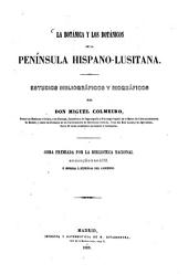 La botánica y los botánicos de la peninsula Hispano-Lusitana: Estudios bibliográficos y biográficos. Obra premiada por la Biblioteca Nacional