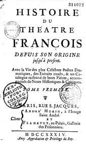 Histoire du théâtre françois depuis son origine jusqu'à présent. Avec la vie des plus célèbres poètes dramatiques, des extraits exacts, et un catalogue raisonné de leurs pièces, accompagné de notes historiques et critiques