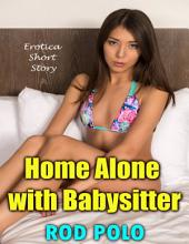 Home Alone With Babysitter: Erotica Short Story