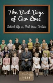 Best Days of Our Lives: School Life in Post-War Britain