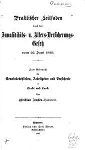 Praktischer leitfaden durch das invaliditäts- u. alters-versicherungsgesetz vom 22 juni 1889: Zum gebrauch für gemeindebehörden, arbeitgeber und versicherte in stadt und land