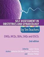 Self Assessment in Obstetrics and Gynaecology by Ten Teachers 2E EMQs, MCQs, SAQs & OSCEs