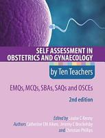 Self Assessment in Obstetrics and Gynaecology by Ten Teachers 2E EMQs  MCQs  SAQs   OSCEs PDF