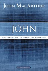 John: Jesus ?The Word, the Messiah, the Son of God