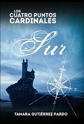 Los Cuatro Puntos Cardinales. Sur (2a novela de la saga)