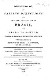 Description of, and Sailing Directions for, the Eastern Coasts of Brasil, from Seara to Santos ... To accompany the ... charts of this coast ... adjusted from the ... surveys of Lieut. W. Hewett