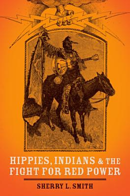 Hippies  Indians  and the Fight for Red Power PDF