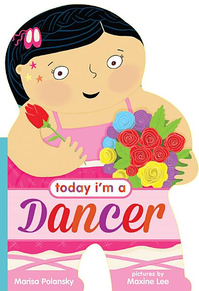 Download Today I m a Dancer Book