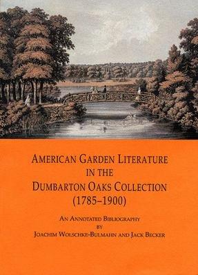 American Garden Literature in the Dumbarton Oaks Collection  1785 1900  PDF
