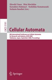 Cellular Automata: 8th International Conference on Cellular Automata for Research and Industry, ACRI 2008, Yokohama, Japan, September 23-26, 2008, Proceedings
