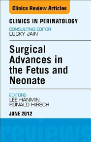 Innovations in Fetal and Neonatal Surgery  An Issue of Clinics in Perinatology   E Book PDF