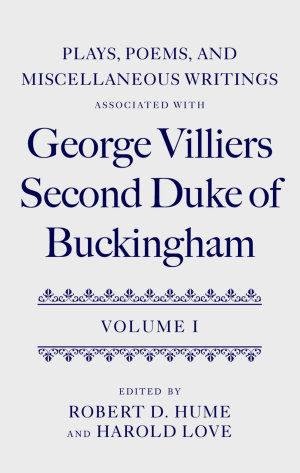 Plays  Poems  and Miscellaneous Writings Associated with George Villiers  Second Duke of Buckingham