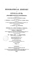 A Biographical History of England  from Egbert the Great to the Revolution     Characters Disposed in Different Classes     a Methodical Catalogue     a Variety of Anecdotes     with a Preface    by the Rev  J  Granger     Vol  1    6   PDF