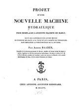 Projet d'une nouvelle machine hydraulique pour remplacer l'ancienne machine de Marly: suivi de l'apperçu d'un autre moyen de fournir des eaux a la ville et aux jardins de Versailles, sans employer la force motrice de la riviere