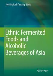 Ethnic Fermented Foods and Alcoholic Beverages of Asia PDF