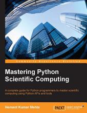 Mastering Python Scientific Computing