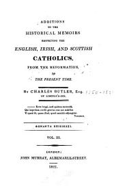 Historical memoirs respecting the English, Irish, and Scottish Catholics: from the Reformation, to the present time, Volume 3
