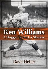 Ken Williams: A Slugger in Ruth's Shadow
