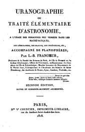 Uranographie; ou, Traité élémentaire d'astronomie, a l'usage des personnes peu versées dans les mathématiques, des géographes, des marins, des ingénieurs, etc., accompagné de planisphères