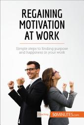 Regaining Motivation at Work: Simple steps to finding purpose and happiness in your work