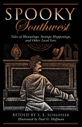 Spooky Southwest: Tales Of Hauntings, Strange Happenings, And Other Local Lore, Edition 2