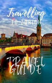 Zurich Travel Guide 2015: Have an Adventure!