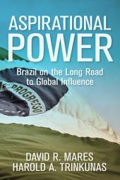 Aspirational Power: Brazil on the Long Road to Global Influence
