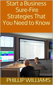 Start a Business: Sure-Fire Strategies That You Need to Know