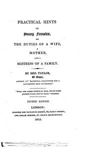 Practical hints to young females, on the duties of a wife, a mother, and a mistress of a family ... Fourth edition