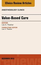 Value-Based Care, An Issue of Anesthesiology Clinics, E-Book