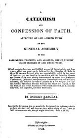 A Catechism and Confession of Faith: Approved of and Agreed Unto by the General Assembly of the Patriarchs, Prophets, and Apostles, Christ Himself Chief Speaker in and Among Them ...