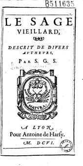 Le Sage vieillard, descrit de divers autheurs Par S. G. S. (Simon Goulart Senlisien), (Vers par Charbonneau, A. S. F.)