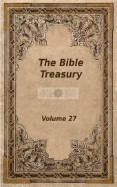 The Bible Treasury: Christian Magazine Volume 27, 1908-9 Edition