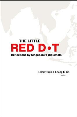 Little Red Dot  The  Reflections By Singapore s Diplomats PDF
