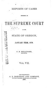 Reports of Cases Decided in the Supreme Court of the State of Oregon: Volume 7