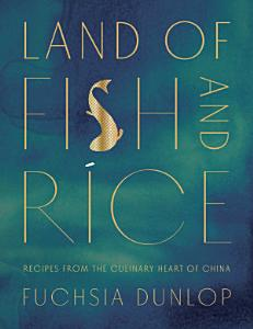 Land of Fish and Rice  Recipes from the Culinary Heart of China Book
