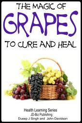 The Magic of Grapes To Cure and Heal