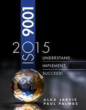 ISO 9001: 2015: Understand, Implement, Succeed!